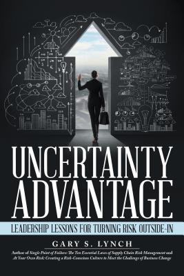 Uncertainty Advantage: Leadership Lessons for Turning Risk Outside-In - Lynch, Gary S