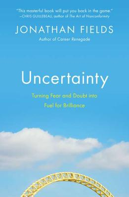 Uncertainty: Turning Fear and Doubt Into Fuel for Brilliance - Fields, Jonathan