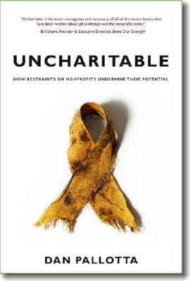 Uncharitable: How Restraints on Nonprofits Undermine Their Potential - Pallotta, Dan
