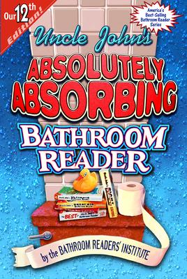 Uncle John's Absolutely Absorbing Bathroom Reader - Bathroom Readers' Institute (Editor)