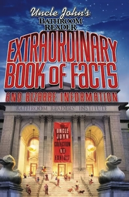 Uncle John's Bathroom Reader Extraordinary Book of Facts and Bizarre Information - Bathroom Readers' Hysterical Society