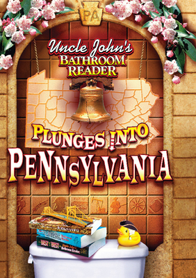 Uncle John's Bathroom Reader Plunges Into Pennsylvania - Bathroom Readers' Institute