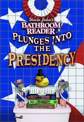 Uncle John's Bathroom Reader Plunges Into the Presidency - Bathroom Readers' Hysterical Society