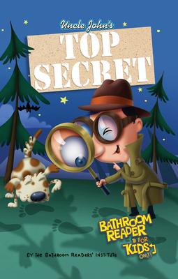 Uncle John's Top Secret Bathroom Reader for Kids Only! - Bathroom Readers' Institute