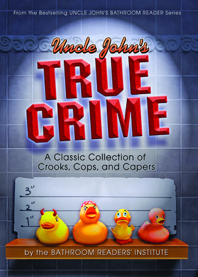 Uncle John's True Crime - Bathroom Reader's Hysterical Society (Creator)