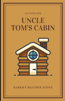 Uncle Tom's Cabin (Illustrated) - Stowe, Harriet Beecher