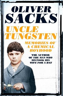 Uncle Tungsten: Memories of a Chemical Boyhood - Sacks, Oliver