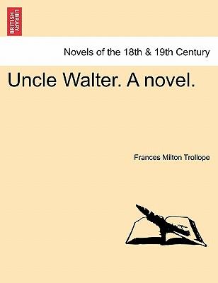 Uncle Walter. a Novel. - Trollope, Frances Milton