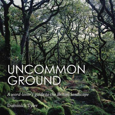 Uncommon Ground: A word-lover's guide to the British landscape - Tyler, Dominick
