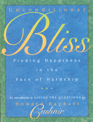 Unconditional Bliss: Finding Happiness in the Face of Hardship - Cushnir, Howard Raphael