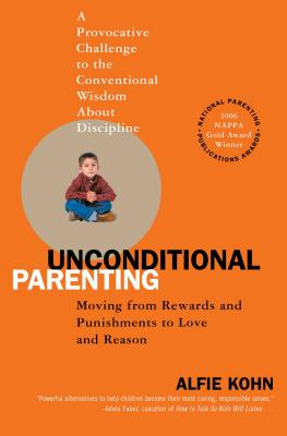 Unconditional Parenting: Moving from Rewards and Punishments to Love and Reason - Kohn, Alfie