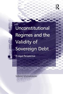 Unconstitutional Regimes and the Validity of Sovereign Debt: A Legal Perspective - Michalowski, Sabine