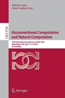Unconventional Computation and Natural Computation: 15th International Conference, Ucnc 2016, Manchester, UK, July 11-15, 2016, Proceedings - Amos, Martyn (Editor)