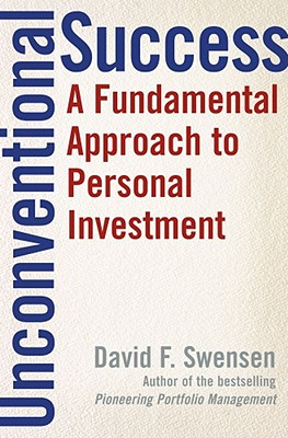 Unconventional Success: A Fundamental Approach to Personal Investment - Swensen, David F