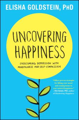 Uncovering Happiness: Overcoming Depression with Mindfulness and Self-Compassion - Goldstein, Elisha, PhD