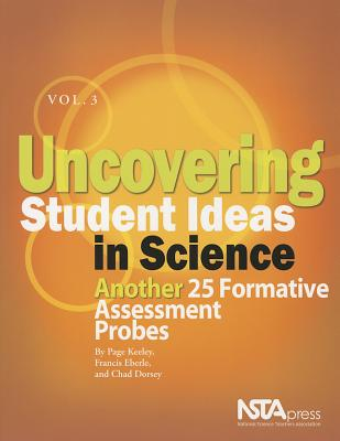 Uncovering Student Ideas in Science, Vol. 3: Another 25 Formative Assessment Probes - Keeley, Page, and Eberle, Francis