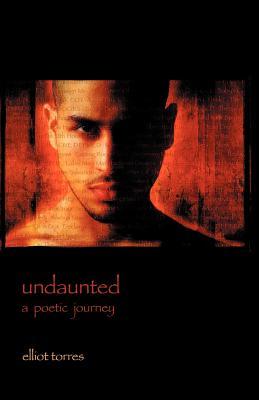 Undaunted: A Poetic Journey - Torres, Elliot