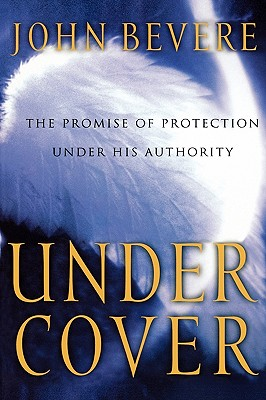 Under Cover: The Key to Living in God's Provision and Protection - Bevere, John, and Lawrence, Bill, and Swindoll, Charles R, Dr. (Editor)