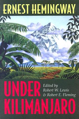 Under Kilimanjaro - Hemingway, Ernest, and Lewis, Robert W (Editor), and Fleming, Robert E (Editor)