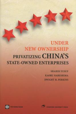 Under New Ownership: Privatizing China's State-Owned Enterprises - Yusuf, Shahid