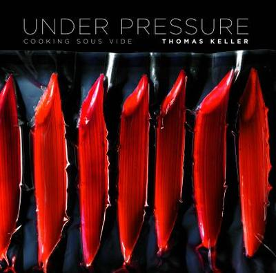 Under Pressure: Cooking Sous Vide - Keller, Thomas, and McGee, Harold (Introduction by)