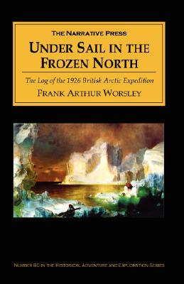 Under Sail in the Frozen North - Worsley, Frank Arthur