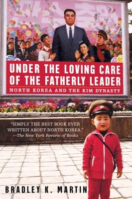 Under the Loving Care of the Fatherly Leader: North Korea and the Kim Dynasty - Martin, Bradley K