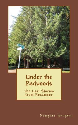 Under the Redwoods: The Last Stories from Rossmoor - Hergert, Douglas