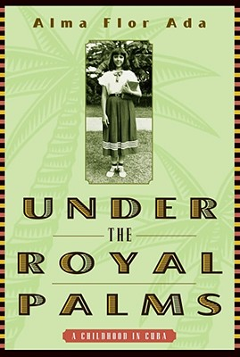 Under the Royal Palms: A Childhood in Cuba - Ada, Alma Flor