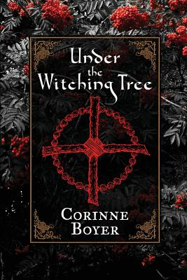 Under the Witching Tree: A Folk Grimoire of Tree Lore and Practicum - Boyer, Corinne