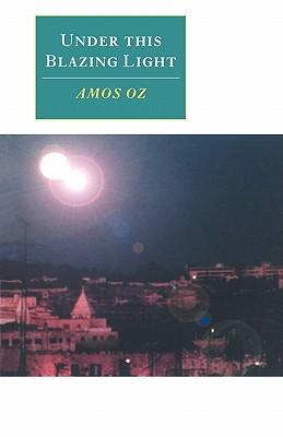 Under This Blazing Light - Oz, Amos, Mr., and Lange, Nicholas De (Translated by)