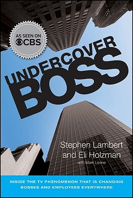 Undercover Boss: Inside the TV Phenomenon That Is Changing Bosses and Employees Everywhere - Lambert, Stephen
