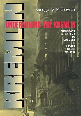 Undermining the Kremlin - Mitrovich, Gregory