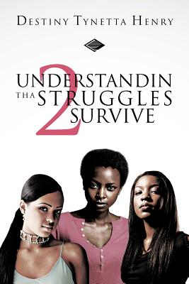 Understandin Tha Struggles 2 Survive - Henry, Destiny Tynetta