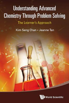 Understanding Advanced Chemistry Through Problem Solving - Chan, Kim Seng (Editor), and Tan, Jeanne (Editor)