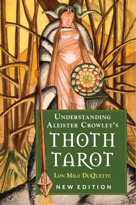 Understanding Aleister Crowley's Thoth Tarot: New Edition - DuQuette, Lon Milo