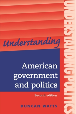 Understanding American Government and Politics: A Guide for A2 Politics Students - Watts, Duncan, Professor
