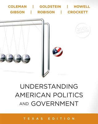 Understanding American Politics and Government, Texas, 2010 Update Edition - Coleman, John J., and Goldstein, Kenneth M., and Howell, William G.