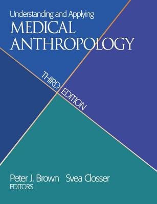 Understanding and Applying Medical Anthropology - Brown, Peter J. (Editor), and Closser, Svea (Editor)