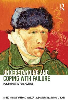Understanding and Coping with Failure: Psychoanalytic perspectives - Willock, Brent (Editor), and Coleman Curtis, Rebecca (Editor), and Bohm, Lori C. (Editor)