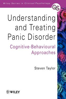 Understanding and Treating Panic Disorder: Cognitive-Behavioural Approaches - Taylor, Steven, PhD