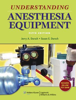 Understanding Anesthesia Equipment - Dorsch, Jerry A, and Dorsch, Susan E