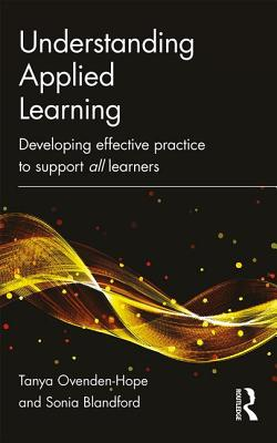 Understanding Applied Learning: Developing Effective Practice to Support All Learners - Ovenden-Hope, Tanya, and Blandford, Sonia
