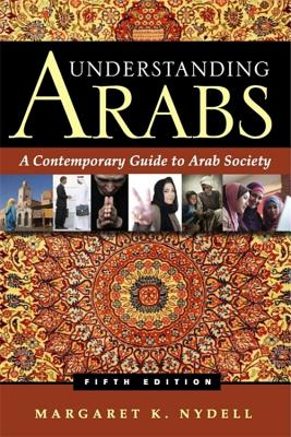Understanding Arabs: A Contemporary Guide to Arab Society - Nydell, Margaret K