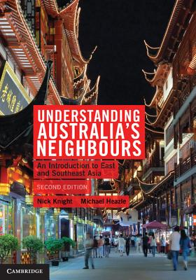 Understanding Australia's Neighbours: An Introduction to East and Southeast Asia - Knight, Nick, and Heazle, Michael