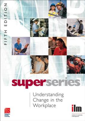 Understanding Change in the Workplace Super Series - Institute of Leadership & Management (ILM) (Editor)