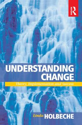 Understanding Change: Theory, Implementation and Success - Holbeche, Linda, Professor