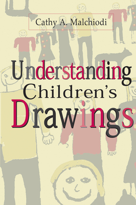 Understanding Children's Drawings - Malchiodi, Cathy A, PhD, Lpcc, and Gil, Eliana, PhD (Foreword by)