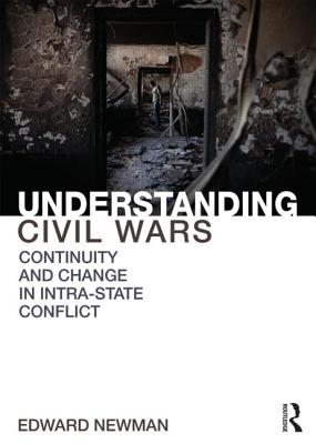 Understanding Civil Wars: Continuity and Change in Intrastate Conflict - Newman, Edward