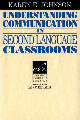 Understanding Communication in Second Language Classrooms - Johnson, Karen, and Karen E, Johnson, and Pinon, Christopher J (Editor)